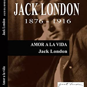 Amor a la vida [Love of Life] | [Jack London]
