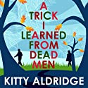 A Trick I Learned from Dead Men Audiobook by Kitty Aldridge Narrated by Kristopher Milnes