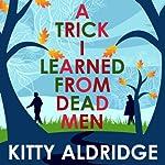 A Trick I Learned from Dead Men | Kitty Aldridge