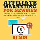 Affiliate Marketing for Newbies: 7 Simple Steps to Straight Make Money Online as a Newbie Affiliate Marketer Hörbuch von BJ Min Gesprochen von:  R3dmanActual