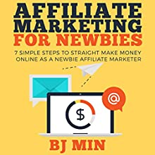 Affiliate Marketing for Newbies: 7 Simple Steps to Straight Make Money Online as a Newbie Affiliate Marketer Audiobook by BJ Min Narrated by  R3dmanActual