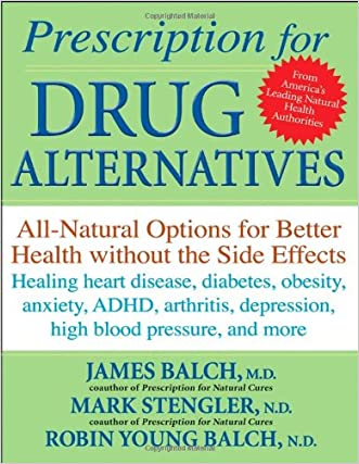 Prescription for Drug Alternatives: All-Natural Options for Better Health without the Side Effects written by James  F. Balch