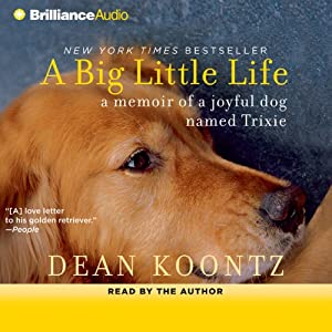 A Big Little Life: A Memoir of a Joyful Dog Named Trixie | [Dean Koontz]