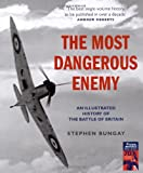img - for The Most Dangerous Enemy: An Illustrated History of the Battle of Britain book / textbook / text book