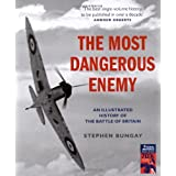 The Most Dangerous Enemy: An illustrated history of the Battle of Britainby Stephen Bungay