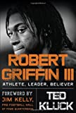 Robert Griffin III: Athlete, Leader, Believer