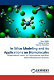 img - for In Silico Modeling and its Applications on Biomolecules: Computational Studies on Cholinesterase and Other Medicinally Important Enzymes book / textbook / text book