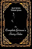 Image of The Complete Grimm's Fairy Tales: By Jacob Grimm and Wilhelm Grimm : Illustrated