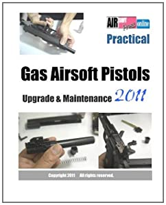 Practical Gas Airsoft Pistols Upgrade Maintenance 2011 from CreateSpace Independent Publishing Platform