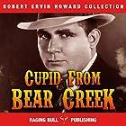 Cupid from Bear Creek: Robert Ervin Howard Collection, Book 3 Hörbuch von Robert Ervin Howard,  Raging Bull Publishing Gesprochen von: Michael Stuhre
