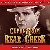 Cupid from Bear Creek: Robert Ervin Howard Collection, Book 3 | Robert Ervin Howard,  Raging Bull Publishing