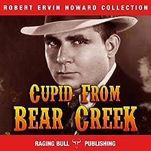 Cupid from Bear Creek: Robert Ervin Howard Collection, Book 3 | Livre audio Auteur(s) : Robert Ervin Howard,  Raging Bull Publishing Narrateur(s) : Michael Stuhre