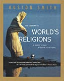 The Illustrated World's Religions: A Guide to Our Wisdom Traditions (0060674407) by Smith, Huston