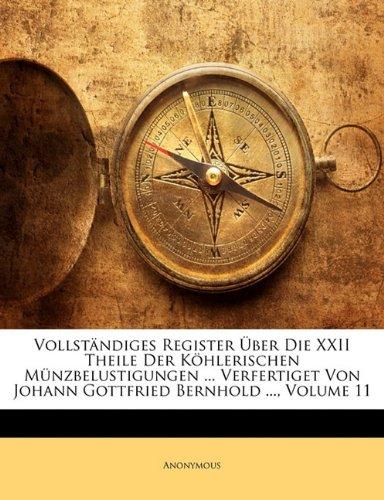 Vollständiges Register Über Die XXII Theile Der Köhlerischen Münzbelustigungen ... Verfertiget Von Johann Gottfried Bernhold ..., Volume 11  [Anonymous] (Tapa Blanda)