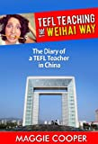 TEFL Teaching the Weihai Way: The Diary of a TEFL Teacher in China (Experiences in Foreign Lands)