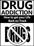 Drug Addiction: How to get your Life Back on Track (Drugs, Addictions, Gambling, Casino Games)