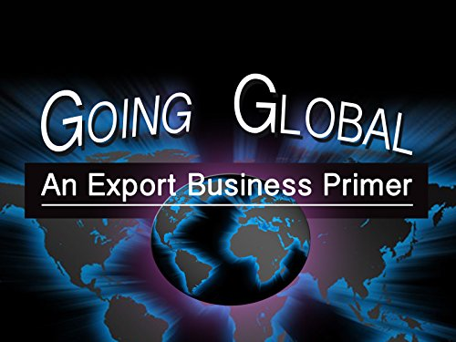 Going Global: An Export Business Primer - Season 1