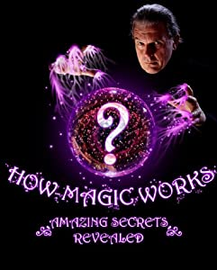 How Magic Works ... Amazing Magic Tricks Revealed!