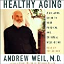 Healthy Aging: A Lifelong Guide to Your Physical and Spiritual Well-being (       UNABRIDGED) by Andrew Weil Narrated by Andrew Weil