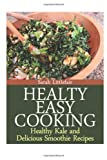 Sarah Littlefair Healthy Easy Cooking: Healthy Kale and Delicious Smoothie Recipes