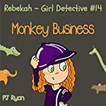 Rebekah: Girl Detective #14: Monkey Business (       UNABRIDGED) by PJ Ryan Narrated by Gwendolyn Druyor