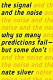 The Signal and the Noise: Why So Many Predictions Fail — but Some Don't by Nate Silver