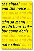 The Signal and the Noise: Why So Many Predictions Fail &acirc; but Some Don't