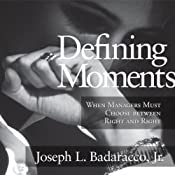Defining Moments: When Managers Must Choose Between Right and Right | [Joseph L. Badaracco]