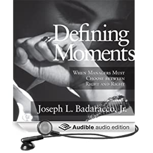 Defining Moments: When Managers Must Choose Between Right and Right (Unabridged)