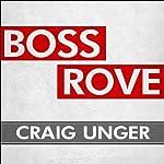 Boss Rove: Inside Karl Rove's Secret Kingdom of Power | Craig Unger