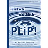"""Einfach gl�cklich mit PLiP!: Mit Positive Life Programming""""  zu einem gl�cklichen und erf�llten Lebenvon """"Holger Helmold"""""""