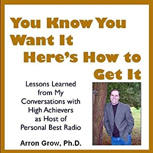 You Know You Want It, Here's How to Get It | [Arron Parnell Grow]