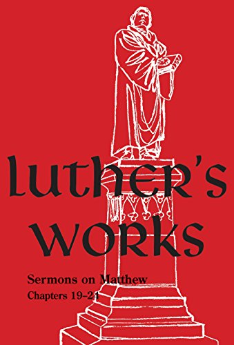 Luther's Works, Volume 68: Sermons on the Gospel of St. Matthew, Chapters 19-24 (Luther's Works (Concordia))