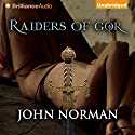 Raiders of Gor: Gorean Saga, Book 6 Audiobook by John Norman Narrated by Ralph Lister