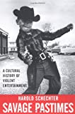 Savage Pastimes: A Cultural History of Violent Entertainment (0312282761) by Schechter, Harold