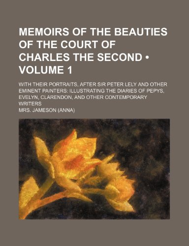 Memoirs of the Beauties of the Court of Charles the Second (Volume 1); With Their Portraits, After Sir Peter Lely and Other Eminent Painters Illustrat