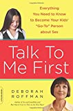 Talk to Me First: Everything You Need to Know to Become Your Kids' Go-To Person about Sex