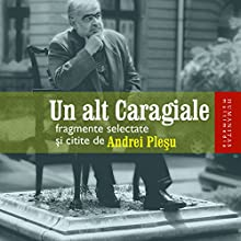 Un alt Caragiale Audiobook by Ion Luca Caragiale Narrated by Andrei Pleșu