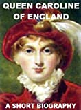 img - for Queen Caroline of England - A Short Biography book / textbook / text book
