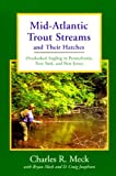img - for Mid-Atlantic Trout Streams and Their Hatches: Overlooked Angling in Pennsylvania, New York, and New Jersey (Trout Streams) book / textbook / text book