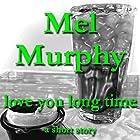 Love You Long Time Hörbuch von Mel Murphy Gesprochen von: Ben Dawson, Catie Taaffe