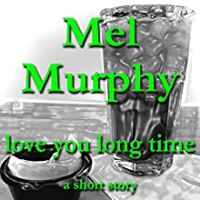 Love You Long Time Audiobook by Mel Murphy Narrated by Ben Dawson, Catie Taaffe