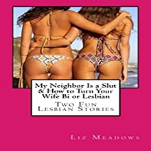 My Neighbor Is a Slut & How to Turn Your Wife Bi or Lesbian: Two Fun Lesbian Stories (       UNABRIDGED) by Liz Meadows Narrated by Cheyanne Humble