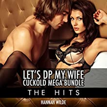 Let's DP My Wife, Cuckold Mega Bundle: The Hits (       UNABRIDGED) by Hannah Wilde Narrated by Hannah Wilde