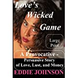 Love's Wicked Game: A Provocative - Persuasive Story of Love, Lust and Moneyby Eddie Johnson