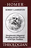 Homer the Theologian: Neoplatonist Allegorical Reading and the Growth of the Epic Tradition (Transformation of the Classical Heritage) (0520066073) by Lamberton, Robert