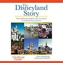 The Disneyland Story: The Unofficial Guide to the Evolution of Walt Disney's Dream (       UNABRIDGED) by Sam Gennawey Narrated by James Patrick Cronin