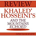 And the Mountains Echoed, by Khaled Hosseini: Expert Book Review & Analysis (       UNABRIDGED) by  Expert Book Reviews Narrated by John Steele
