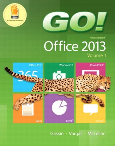 GO! with Office 2013 Volume 1: Written by Shelley Gaskin, 2013 Edition, (1st Edition) Publisher: Prentice Hall [Spiral-bound]