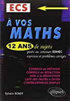 A Vos Maths ! 12 Ans de Sujets Corrigés Posés au Concours EDEC 2002 à 2013 ECS